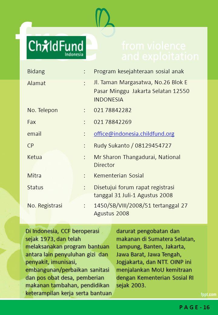 P A G E - 16 Bidang:Program kesejahteraan sosial anak Alamat: Jl. Taman Margasatwa, No.26 Blok E Pasar Minggu Jakarta Selatan 12550 INDONESIA No. Tele