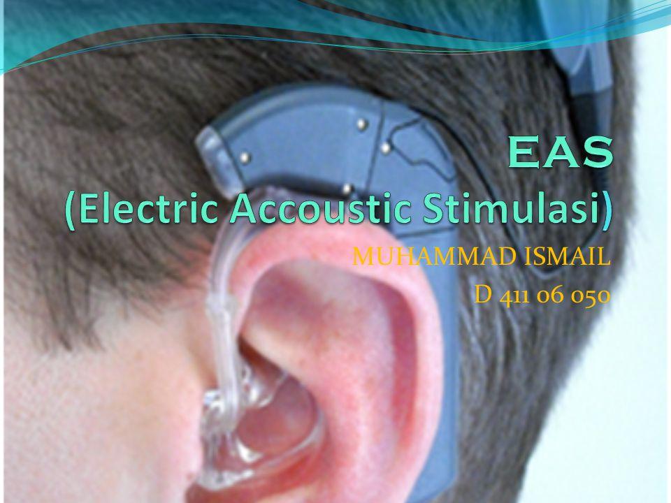 KESIMPULAN Electric Acoustic Stimulasi (EAS) adalah penggunaan alat bantu dengar dan implan koklea bersama di telinga yang sama.