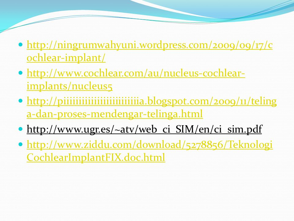 http://ningrumwahyuni.wordpress.com/2009/09/17/c ochlear-implant/ http://ningrumwahyuni.wordpress.com/2009/09/17/c ochlear-implant/ http://www.cochlea