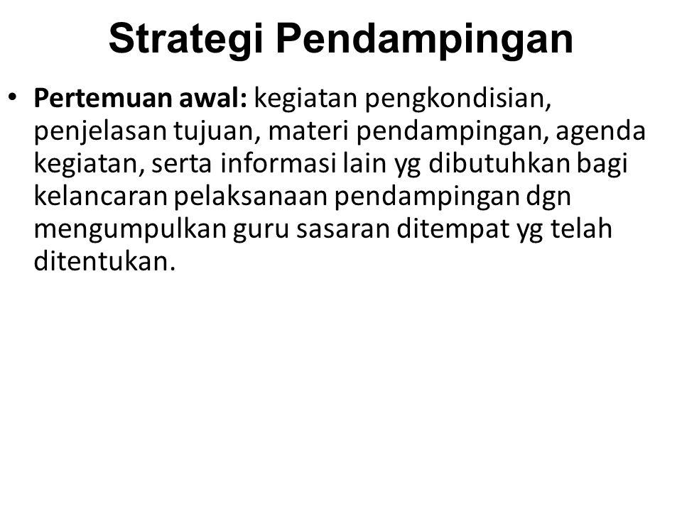 Strategi Pendampingan Pertemuan awal: kegiatan pengkondisian, penjelasan tujuan, materi pendampingan, agenda kegiatan, serta informasi lain yg dibutuh
