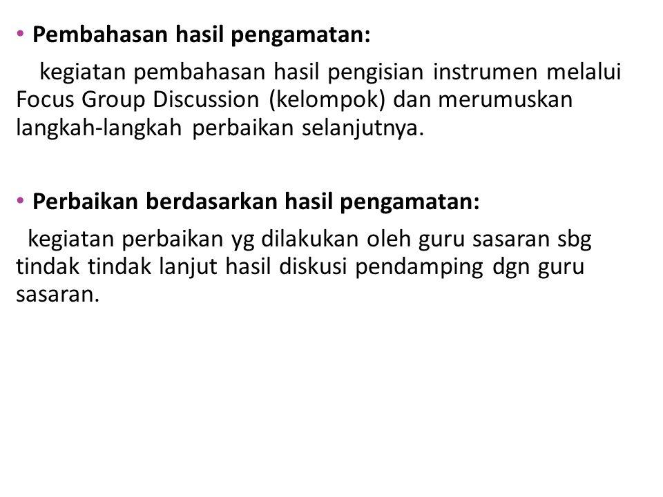 Pembahasan hasil pengamatan: kegiatan pembahasan hasil pengisian instrumen melalui Focus Group Discussion (kelompok) dan merumuskan langkah-langkah perbaikan selanjutnya.