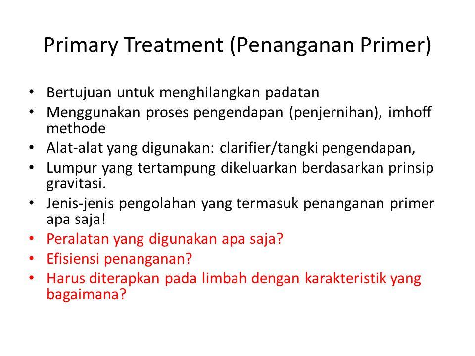 Primary Treatment (Penanganan Primer) Bertujuan untuk menghilangkan padatan Menggunakan proses pengendapan (penjernihan), imhoff methode Alat-alat yan