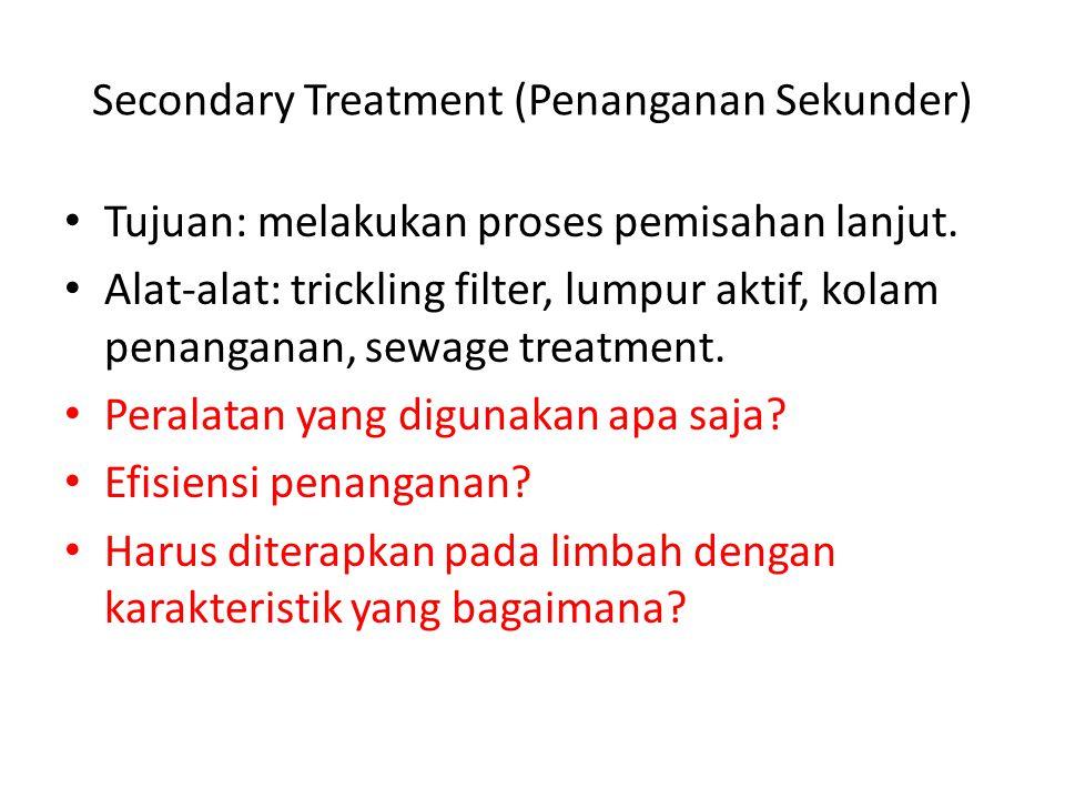 Secondary Treatment (Penanganan Sekunder) Tujuan: melakukan proses pemisahan lanjut.