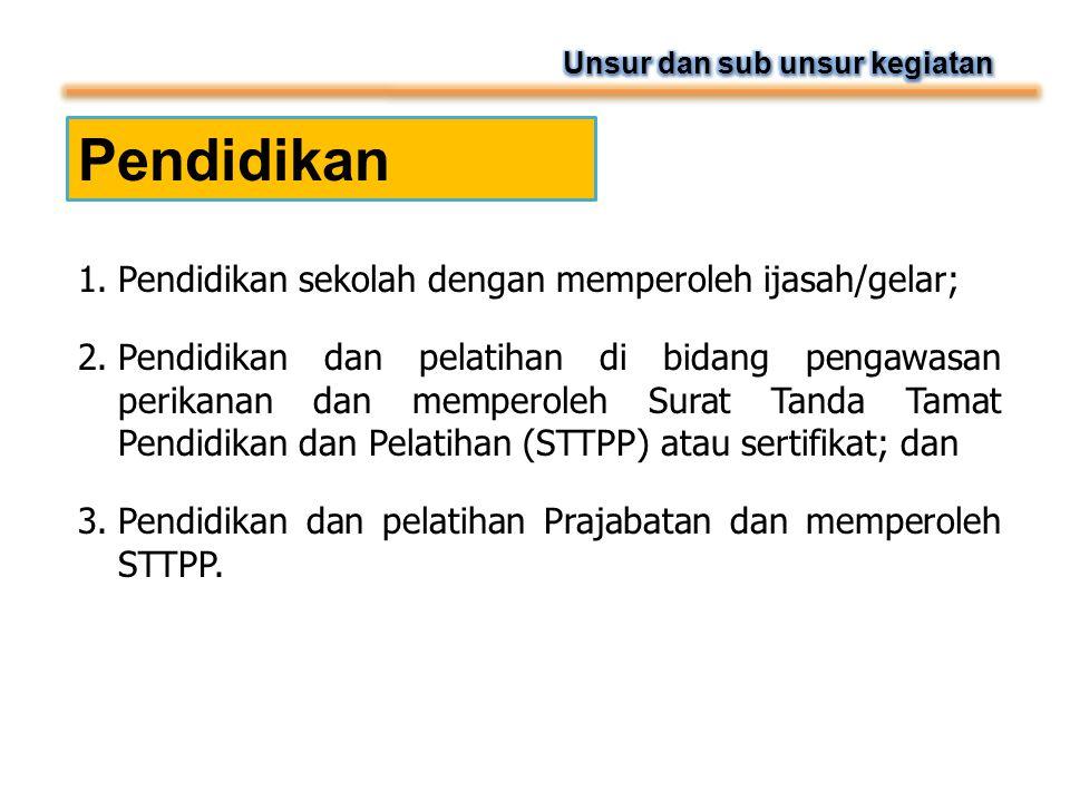 Pendidikan 1.Pendidikan sekolah dengan memperoleh ijasah/gelar; 2.Pendidikan dan pelatihan di bidang pengawasan perikanan dan memperoleh Surat Tanda T