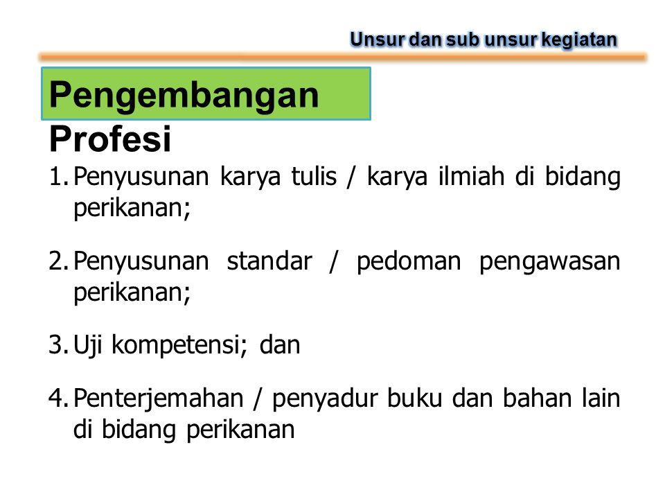 Pengembangan Profesi 1.Penyusunan karya tulis / karya ilmiah di bidang perikanan; 2.Penyusunan standar / pedoman pengawasan perikanan; 3.Uji kompetens