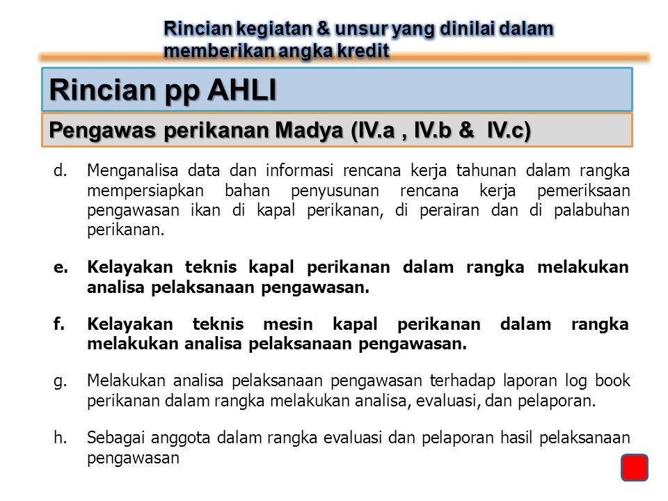 Rincian pp AHLI Pengawas perikanan Madya (IV.a, IV.b & IV.c) d.Menganalisa data dan informasi rencana kerja tahunan dalam rangka mempersiapkan bahan p