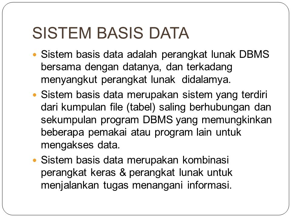 Sistem basis data adalah perangkat lunak DBMS bersama dengan datanya, dan terkadang menyangkut perangkat lunak didalamya.