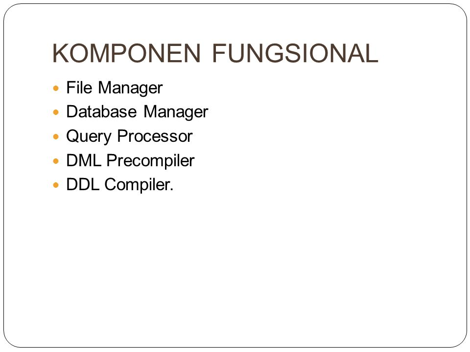 KOMPONEN FUNGSIONAL File Manager Database Manager Query Processor DML Precompiler DDL Compiler.