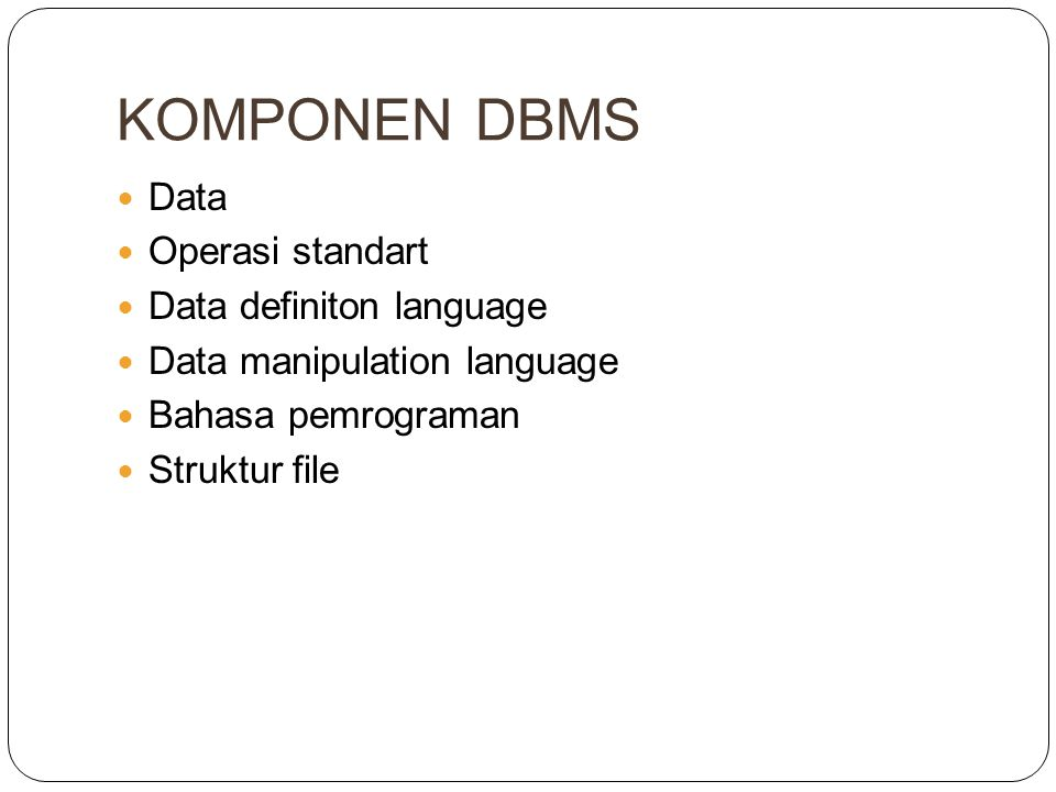 KOMPONEN DBMS Data Operasi standart Data definiton language Data manipulation language Bahasa pemrograman Struktur file