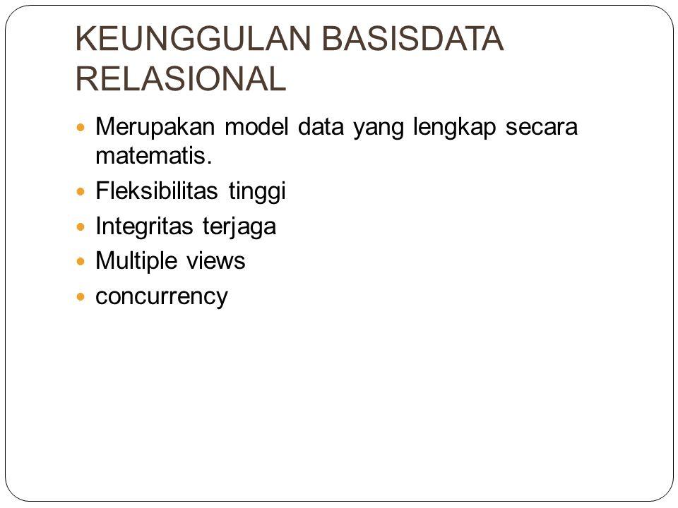 KEUNGGULAN BASISDATA RELASIONAL Merupakan model data yang lengkap secara matematis.