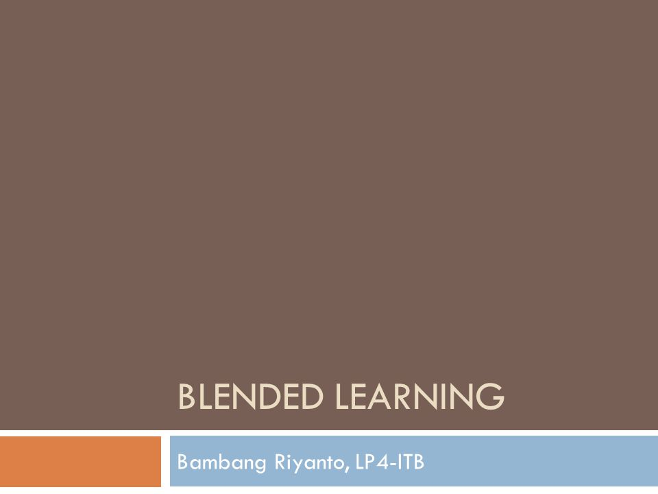 BLENDED LEARNING Bambang Riyanto, LP4-ITB