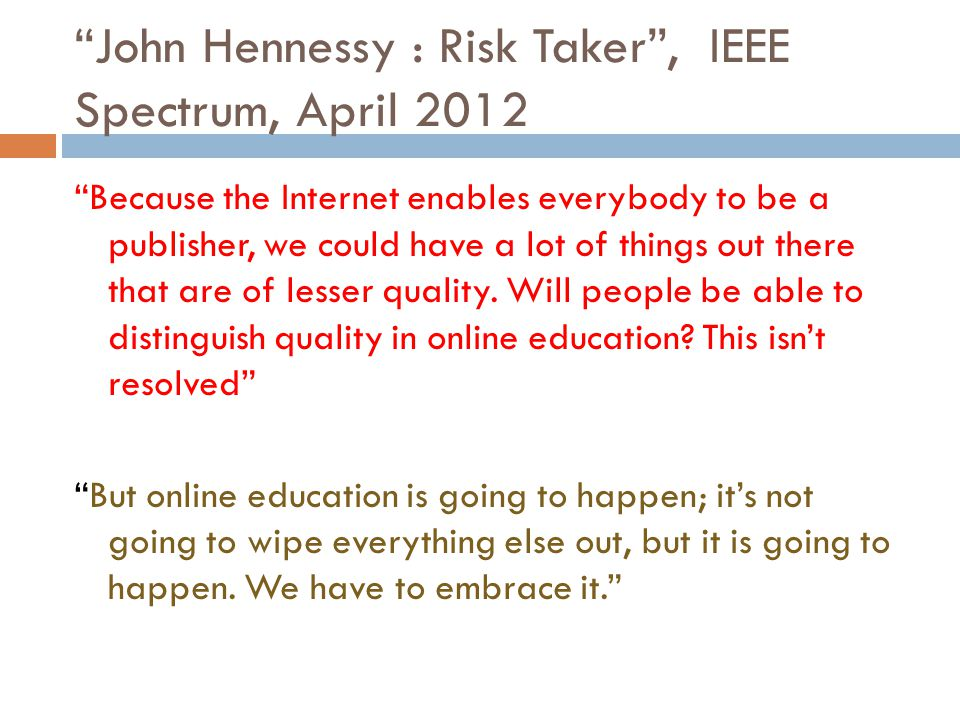 """John Hennessy : Risk Taker"", IEEE Spectrum, April 2012 ""Because the Internet enables everybody to be a publisher, we could have a lot of things out t"