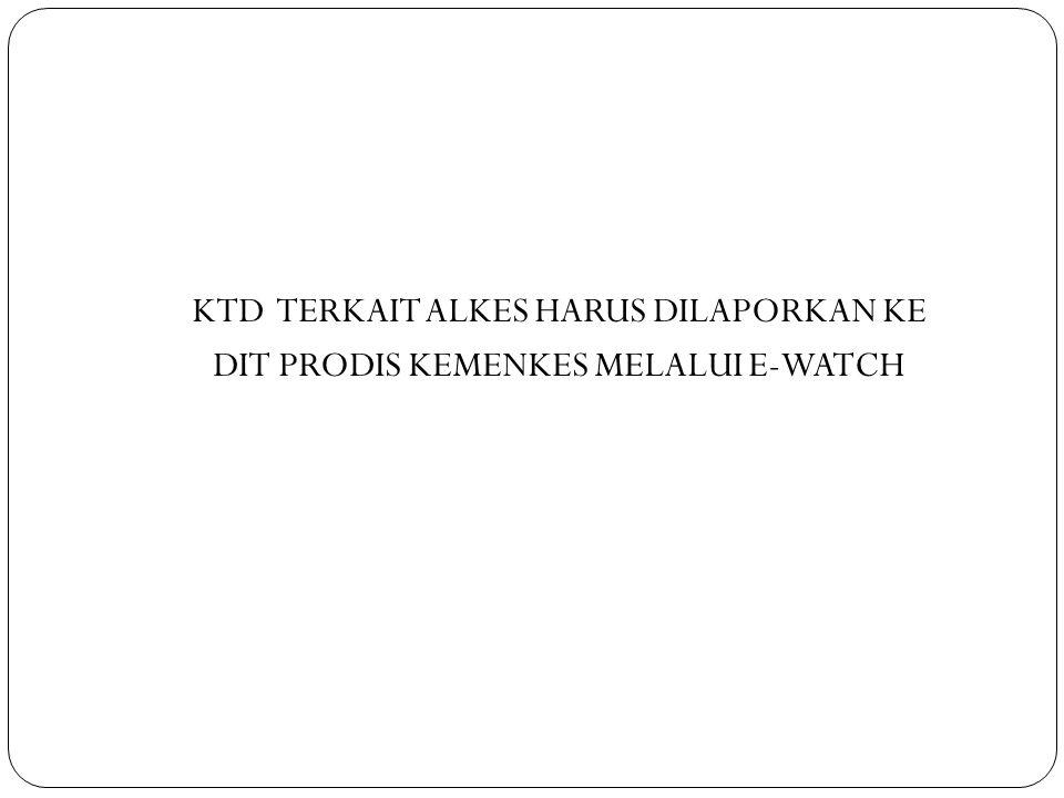 KTD TERKAIT ALKES HARUS DILAPORKAN KE DIT PRODIS KEMENKES MELALUI E-WATCH