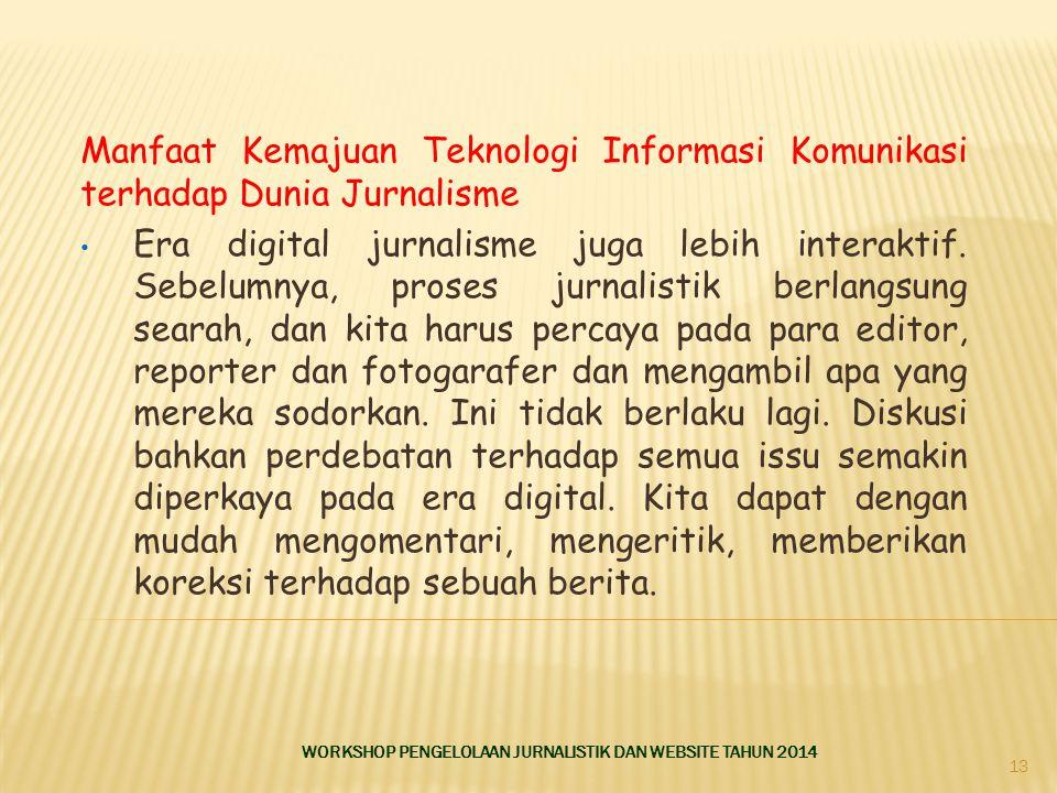 Manfaat Kemajuan Teknologi Informasi Komunikasi terhadap Dunia Jurnalisme Era digital jurnalisme juga lebih interaktif. Sebelumnya, proses jurnalistik