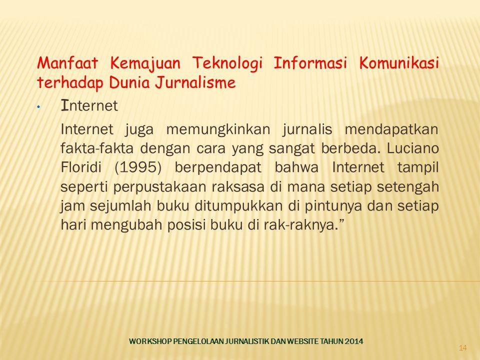Manfaat Kemajuan Teknologi Informasi Komunikasi terhadap Dunia Jurnalisme I nternet Internet juga memungkinkan jurnalis mendapatkan fakta-fakta dengan