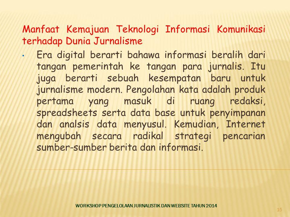 Manfaat Kemajuan Teknologi Informasi Komunikasi terhadap Dunia Jurnalisme Era digital berarti bahawa informasi beralih dari tangan pemerintah ke tangan para jurnalis.