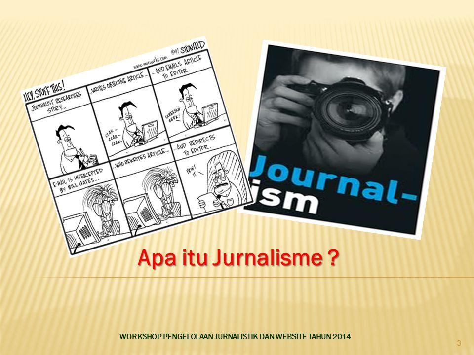 Apa itu Jurnalisme ? WORKSHOP PENGELOLAAN JURNALISTIK DAN WEBSITE TAHUN 2014 3