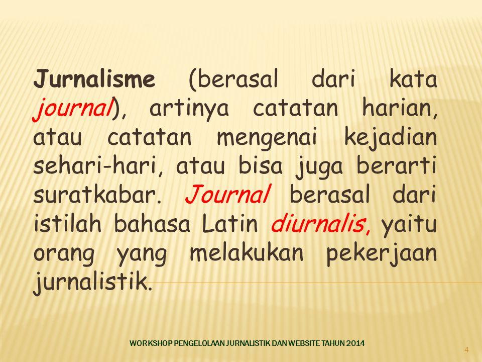 Jurnalisme (berasal dari kata journal), artinya catatan harian, atau catatan mengenai kejadian sehari-hari, atau bisa juga berarti suratkabar. Journal