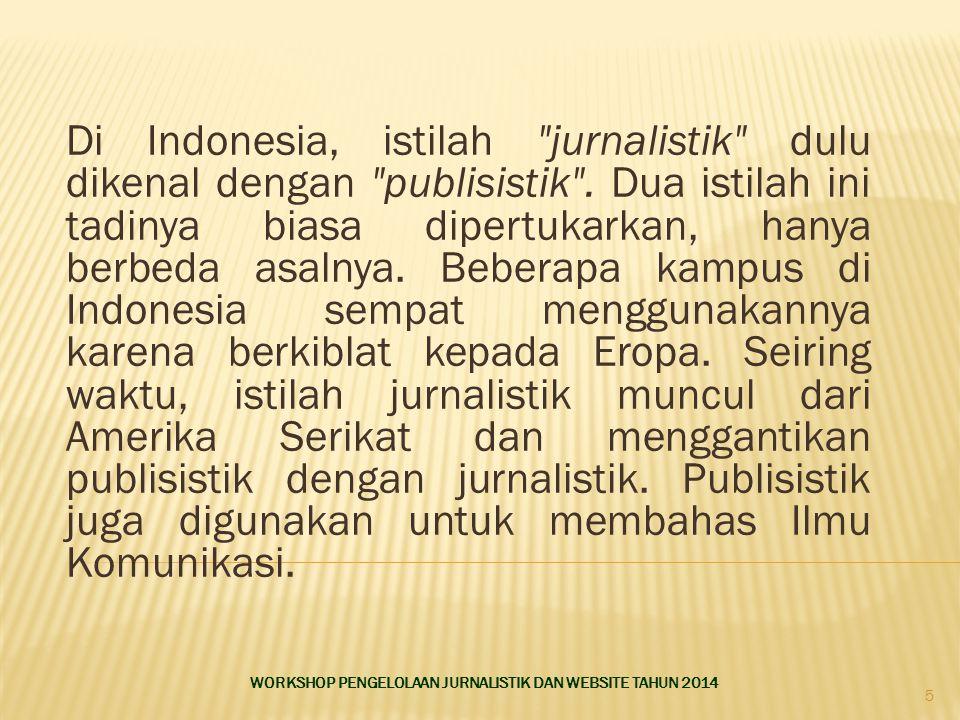 Di Indonesia, istilah jurnalistik dulu dikenal dengan publisistik .
