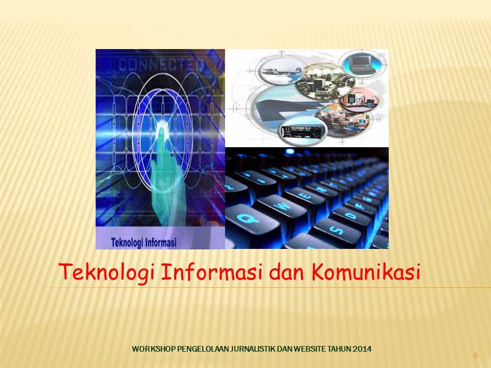 Teknologi Informasi dan Komunikasi WORKSHOP PENGELOLAAN JURNALISTIK DAN WEBSITE TAHUN 2014 8