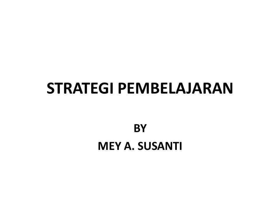 STRATEGI PEMBELAJARAN BY MEY A. SUSANTI