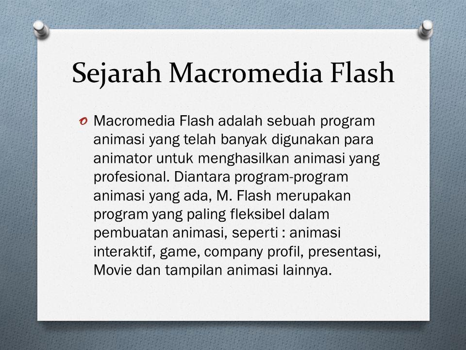 Sejarah Macromedia Flash o Macromedia Flash adalah sebuah program animasi yang telah banyak digunakan para animator untuk menghasilkan animasi yang pr