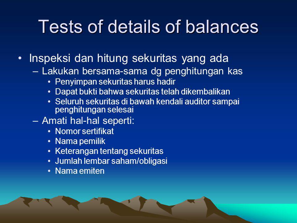 Tests of details of transactions Vouching ayat-ayat dalam akun-akun yang terkait dengan investasi dan ekuitas –Efektif bila volume transaksi rendah –B