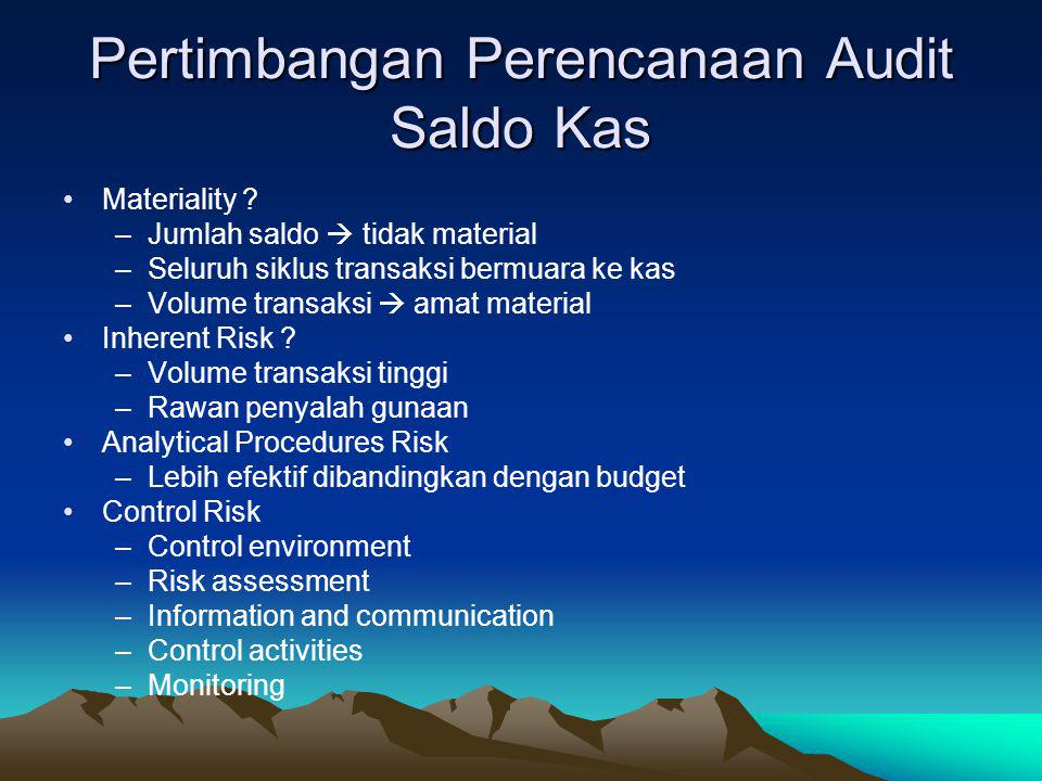 Tujuan Audit Saldo Kas –Existence or occurrence –Completeness –Rights and Obligations –Valuation or allocation –Presentation and disclosures –Catatan