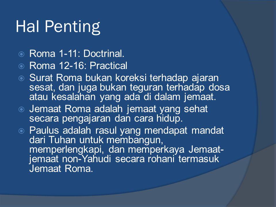 Hal Penting  Roma 1-11: Doctrinal.  Roma 12-16: Practical  Surat Roma bukan koreksi terhadap ajaran sesat, dan juga bukan teguran terhadap dosa ata