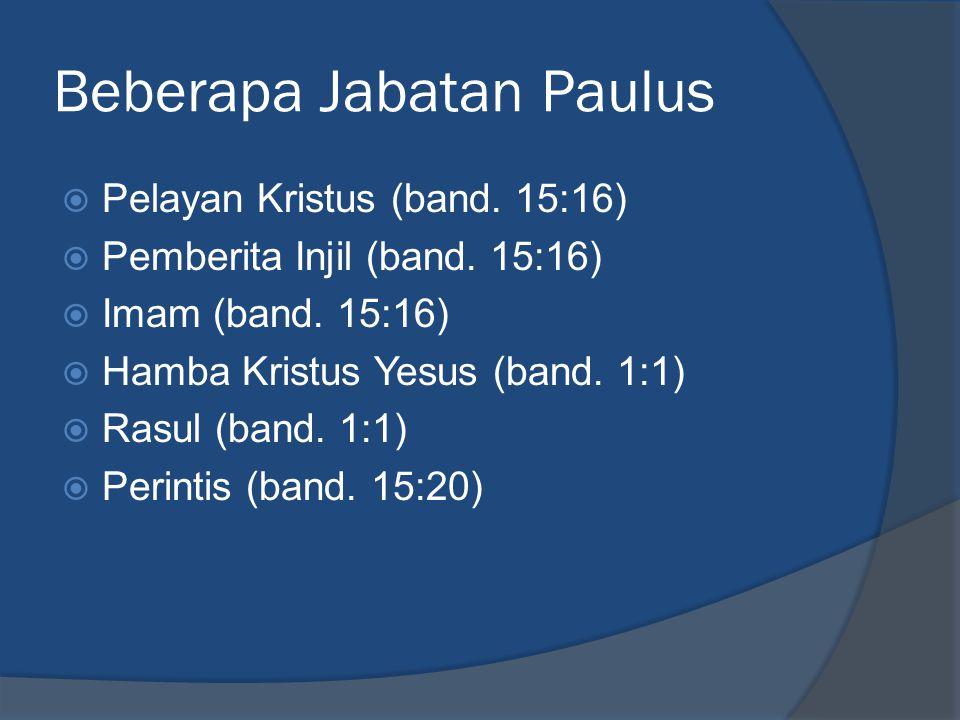 Beberapa Jabatan Paulus  Pelayan Kristus (band. 15:16)  Pemberita Injil (band. 15:16)  Imam (band. 15:16)  Hamba Kristus Yesus (band. 1:1)  Rasul