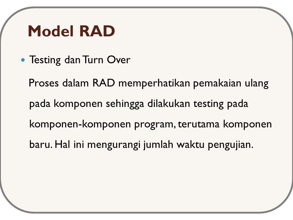 Model RAD Testing dan Turn Over Proses dalam RAD memperhatikan pemakaian ulang pada komponen sehingga dilakukan testing pada komponen-komponen program, terutama komponen baru.