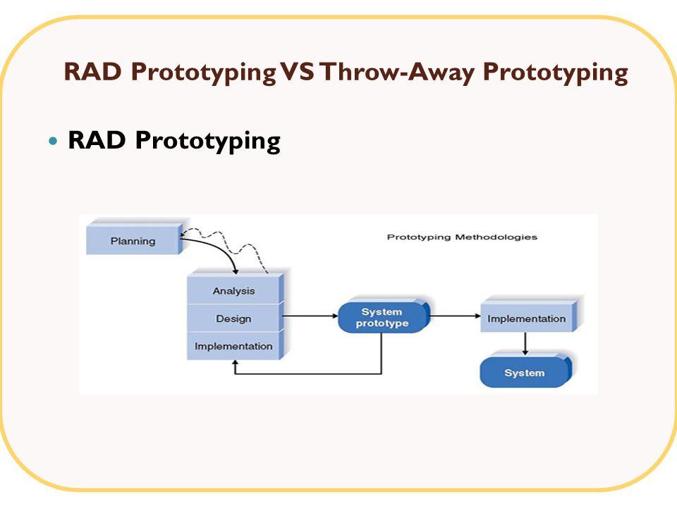 RAD Prototyping VS Throw-Away Prototyping RAD Prototyping