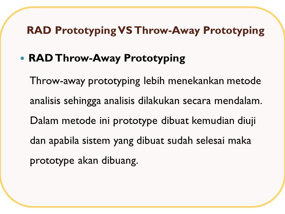 RAD Prototyping VS Throw-Away Prototyping RAD Throw-Away Prototyping Throw-away prototyping lebih menekankan metode analisis sehingga analisis dilakukan secara mendalam.