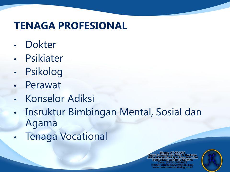 Dokter Psikiater Psikolog Perawat Konselor Adiksi Insruktur Bimbingan Mental, Sosial dan Agama Tenaga Vocational TENAGA PROFESIONAL
