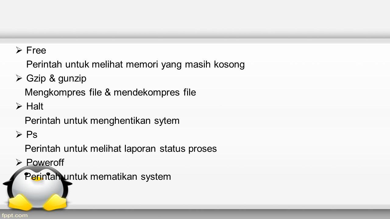  Free Perintah untuk melihat memori yang masih kosong  Gzip & gunzip Mengkompres file & mendekompres file  Halt Perintah untuk menghentikan sytem 