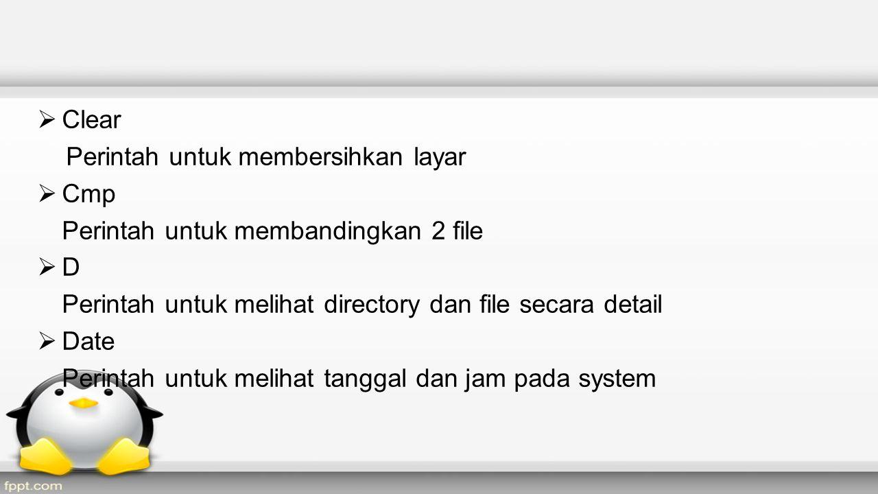 Clear Perintah untuk membersihkan layar  Cmp Perintah untuk membandingkan 2 file  D Perintah untuk melihat directory dan file secara detail  Date Perintah untuk melihat tanggal dan jam pada system