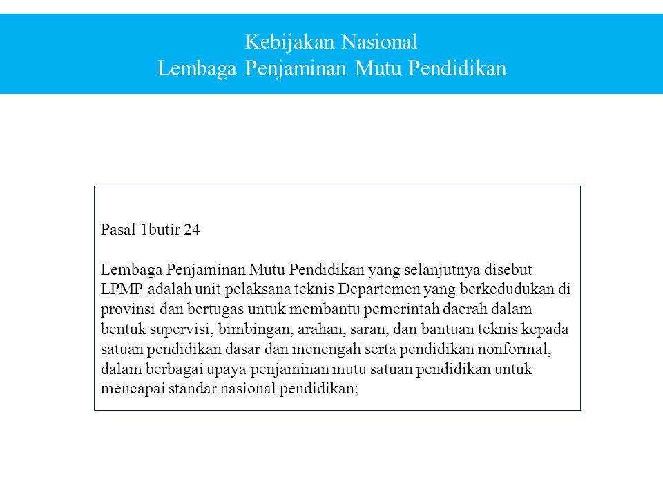 Kebijakan Nasional Lembaga Penjaminan Mutu Pendidikan Pasal 1butir 24 Lembaga Penjaminan Mutu Pendidikan yang selanjutnya disebut LPMP adalah unit pel