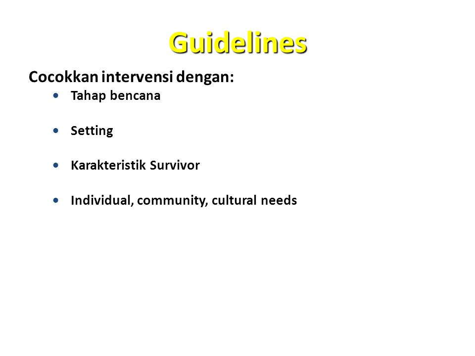 Guidelines Cocokkan intervensi dengan:  Tahap bencana  Setting  Karakteristik Survivor  Individual, community, cultural needs