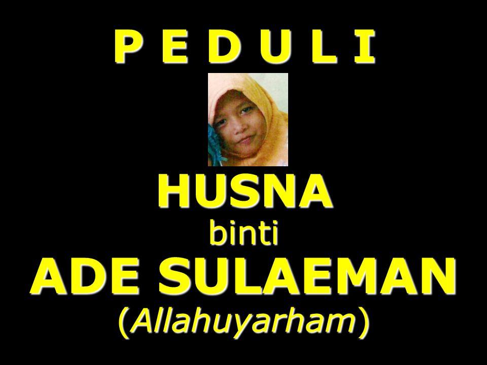 P E D U L I HUSNA binti ADE SULAEMAN (Allahuyarham)