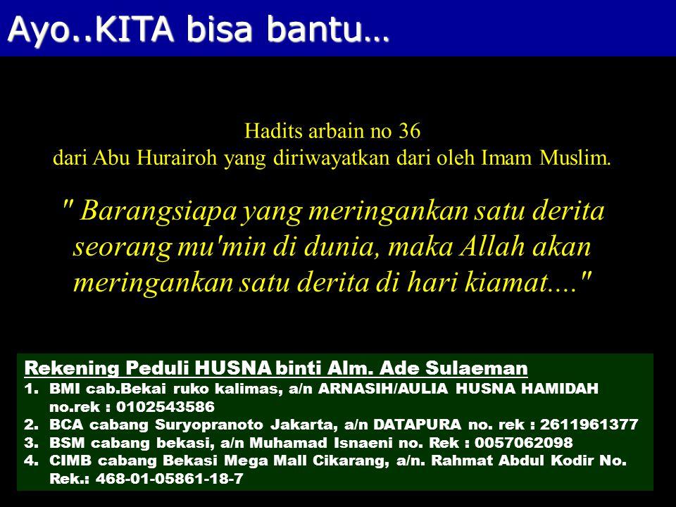 Ayo..KITA bisa bantu… Hadits arbain no 36 dari Abu Hurairoh yang diriwayatkan dari oleh Imam Muslim.