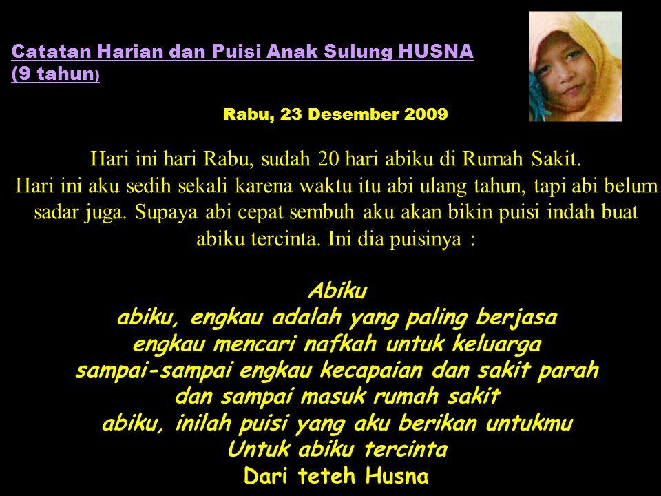 Catatan Harian dan Puisi Anak Sulung HUSNA (9 tahun ) Rabu, 23 Desember 2009 Hari ini hari Rabu, sudah 20 hari abiku di Rumah Sakit.