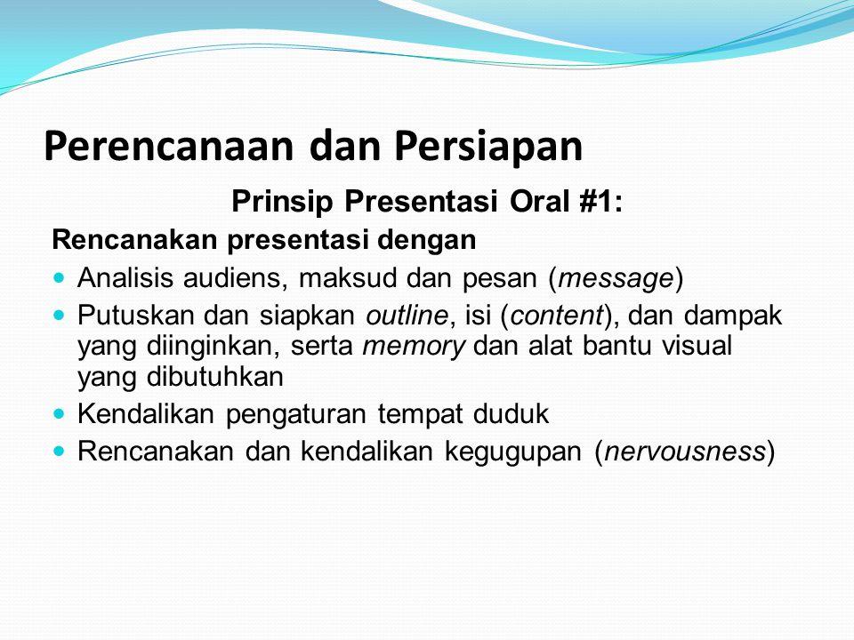 Perencanaan dan Persiapan Prinsip Presentasi Oral #1: Rencanakan presentasi dengan Analisis audiens, maksud dan pesan (message) Putuskan dan siapkan o