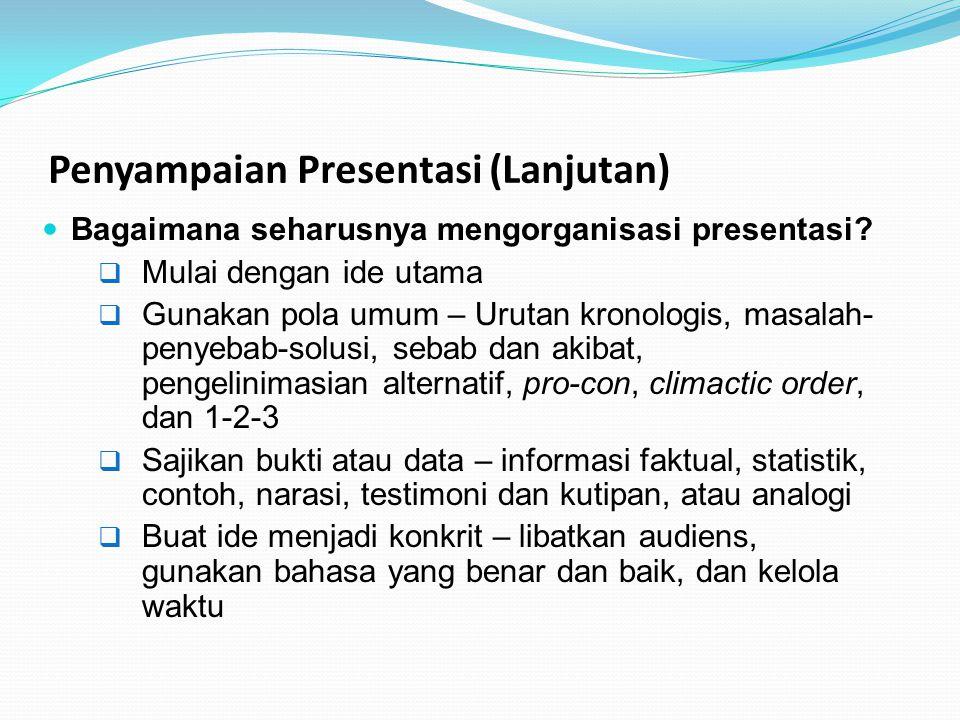 Penyampaian Presentasi (Lanjutan) Bagaimana seharusnya mengorganisasi presentasi?  Mulai dengan ide utama  Gunakan pola umum – Urutan kronologis, ma