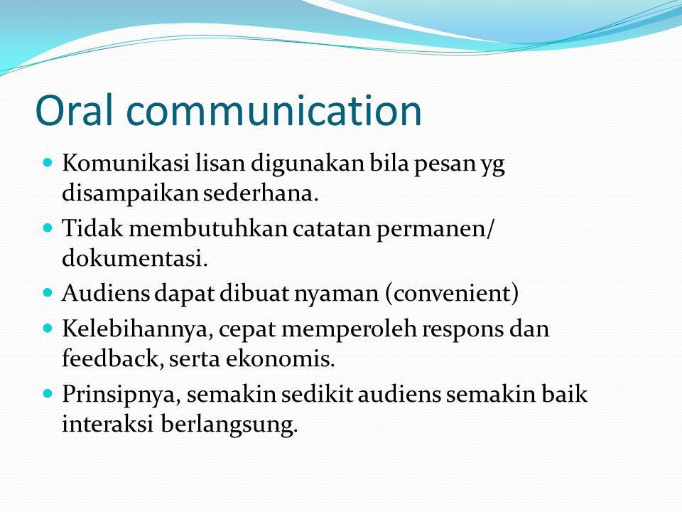 Contoh oral comm Percakapan dua orang atau lebih, pembicaraan lewat telepon, wawancara, pertemuan kelompok, seminar, lokakarya, program pelatihan, pidato formal, dan presentasi formal dan informal.