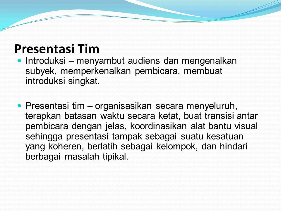 Presentasi Tim Introduksi – menyambut audiens dan mengenalkan subyek, memperkenalkan pembicara, membuat introduksi singkat. Presentasi tim – organisas