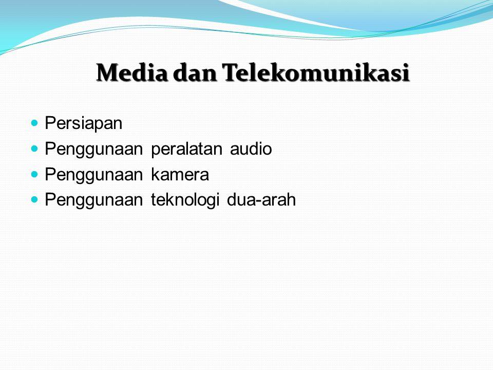Persiapan Penggunaan peralatan audio Penggunaan kamera Penggunaan teknologi dua-arah Media dan Telekomunikasi