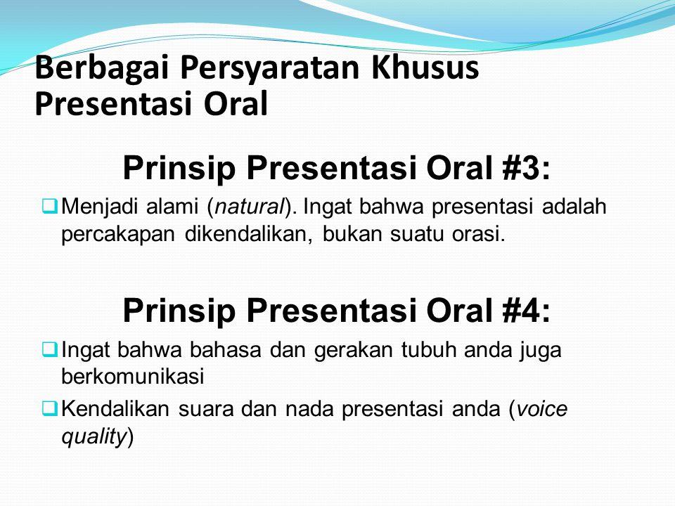 Berbagai Persyaratan Khusus Presentasi Oral Prinsip Presentasi Oral #3:  Menjadi alami (natural). Ingat bahwa presentasi adalah percakapan dikendalik