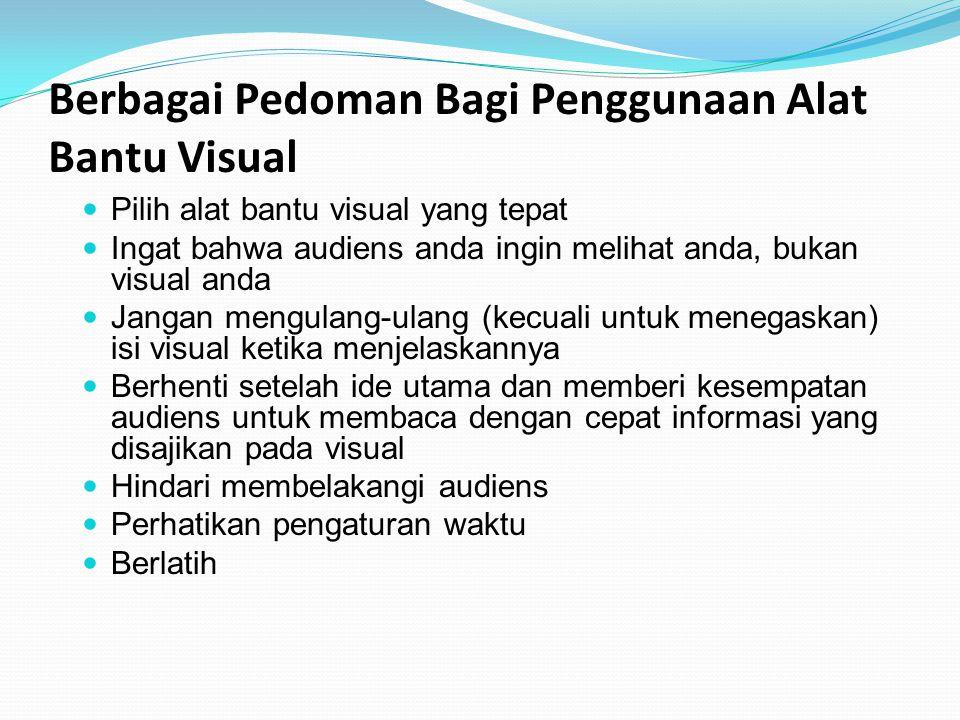 Berbagai Pedoman Bagi Penggunaan Alat Bantu Visual Pilih alat bantu visual yang tepat Ingat bahwa audiens anda ingin melihat anda, bukan visual anda J