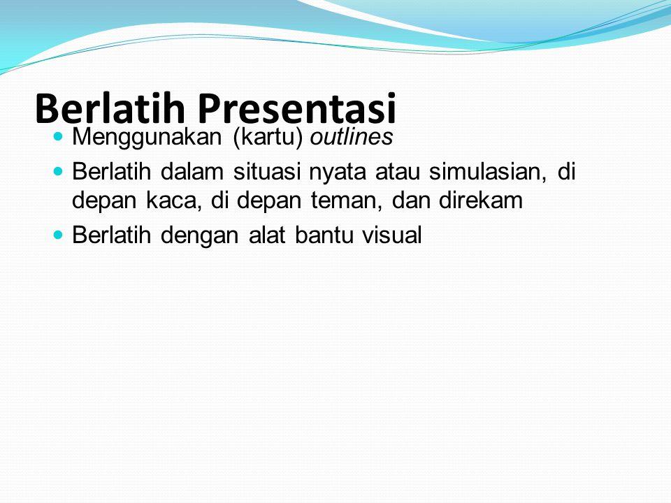 Berlatih Presentasi Menggunakan (kartu) outlines Berlatih dalam situasi nyata atau simulasian, di depan kaca, di depan teman, dan direkam Berlatih den