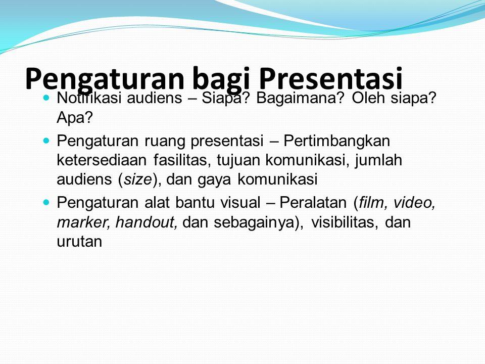 Pengaturan bagi Presentasi Notifikasi audiens – Siapa? Bagaimana? Oleh siapa? Apa? Pengaturan ruang presentasi – Pertimbangkan ketersediaan fasilitas,